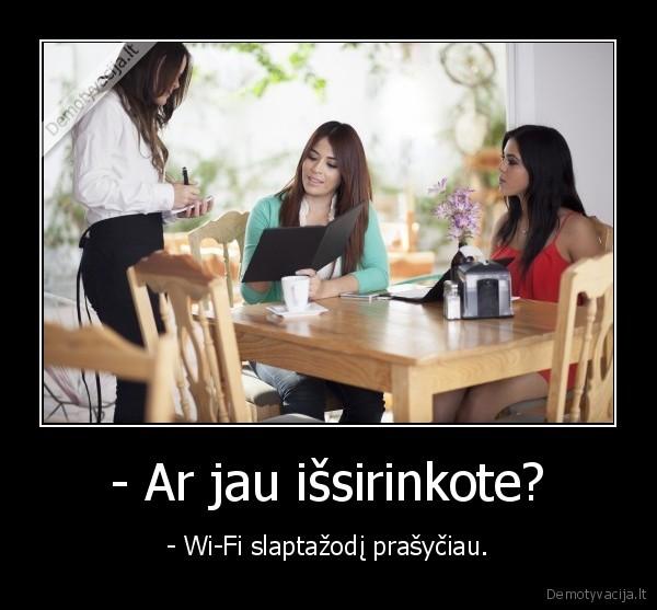 Ar jau issirinkote Wi Fi slaptazodi prasyciau