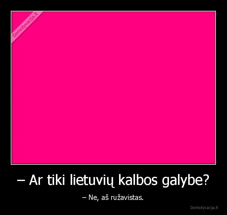 Ar tiki lietuviu kalbos galybe Ne as ruzavistas