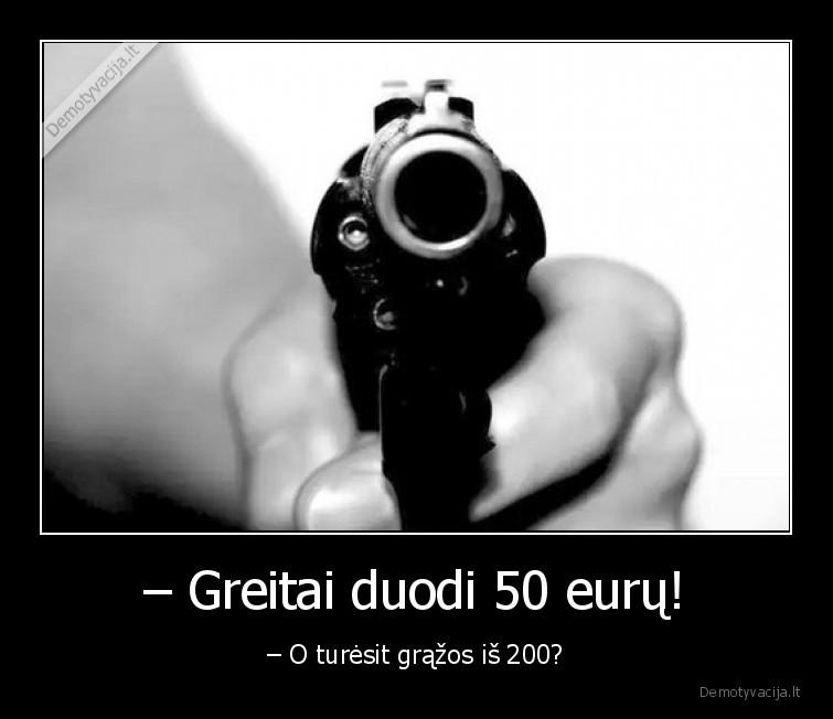 Greitai duodi 50 euru O turesit grazos is 200