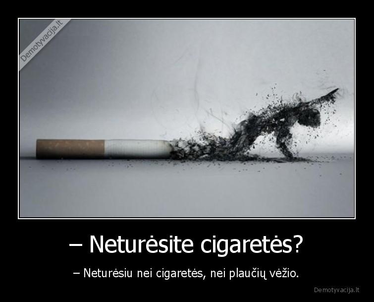 Neturesite cigaretes Neturesiu nei cigaretes nei plauciu vezio