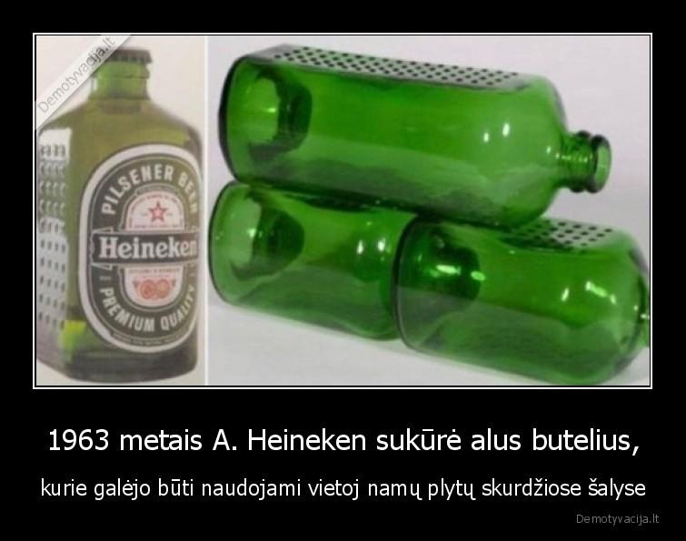 1963 metais A. Heineken sukure alus butelius kurie galejo buti naudojami vietoj namu plytu skurdziose salyse