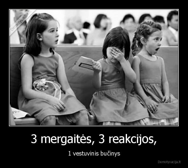 3 mergaites 3 reakcijos 1 vestuvinis bucinys