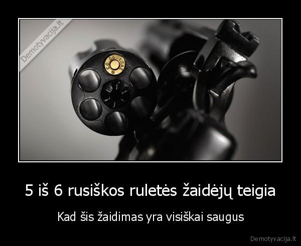 5 is 6 rusiskos ruletes zaideju teigia Kad sis zaidimas yra visiskai saugus