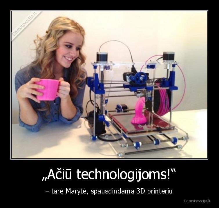 Aciu technologijoms tare Maryte spausdindama 3D printeriu
