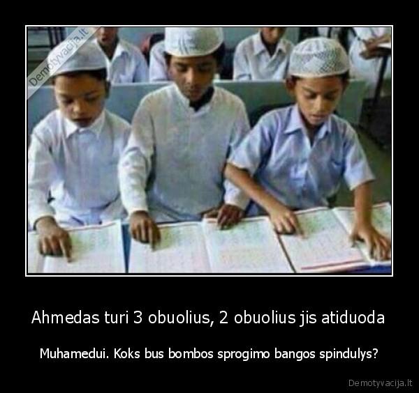 Ahmedas turi 3 obuolius 2 obuolius jis atiduoda Muhamedui. Koks bus bombos sprogimo bangos spindulys
