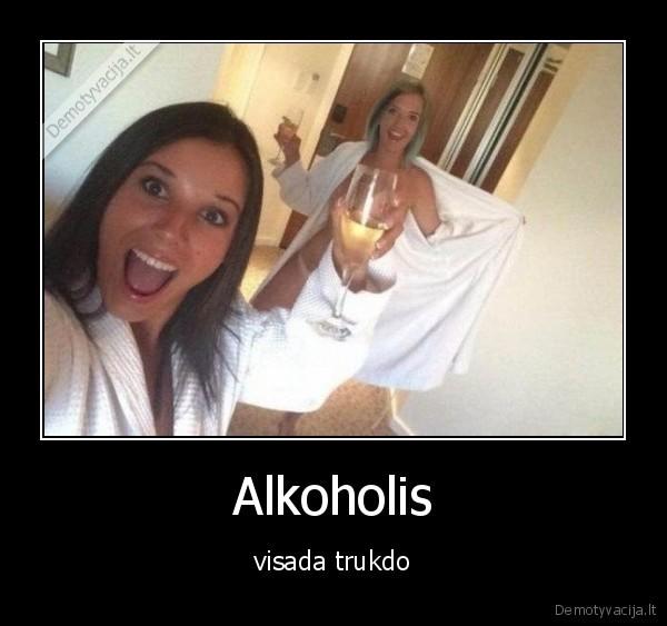 Alkoholis visada trukdo