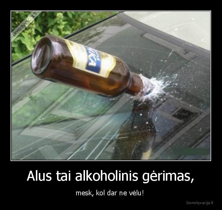 Alus tai alkoholinis gerimas mesk kol dar ne velu