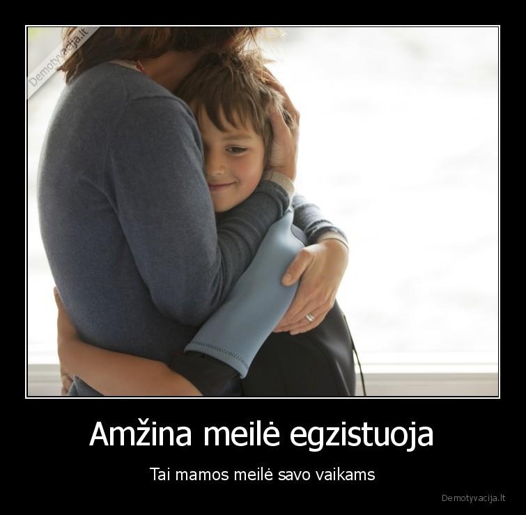 Amzina meile egzistuoja Tai mamos meile savo vaikams