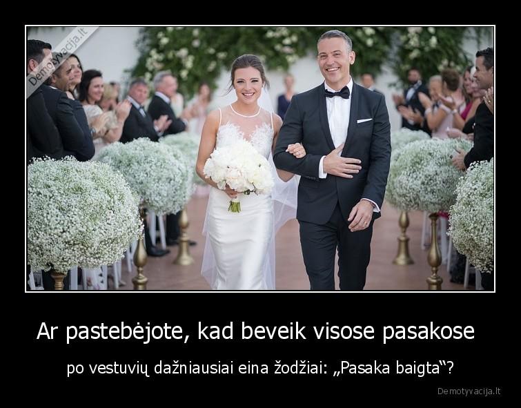 Ar pastebejote kad beveik visose pasakose po vestuviu dazniausiai eina zodziai Pasaka baigta