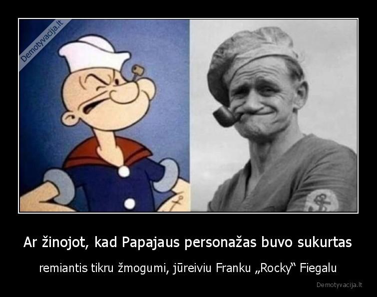 Ar zinojot kad Papajaus personazas buvo sukurtas remiantis tikru zmogumi jureiviu Franku Rocky Fiegalu