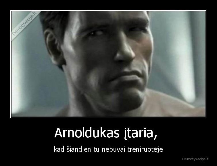 Arnoldukas itaria kad siandien tu nebuvai treniruoteje