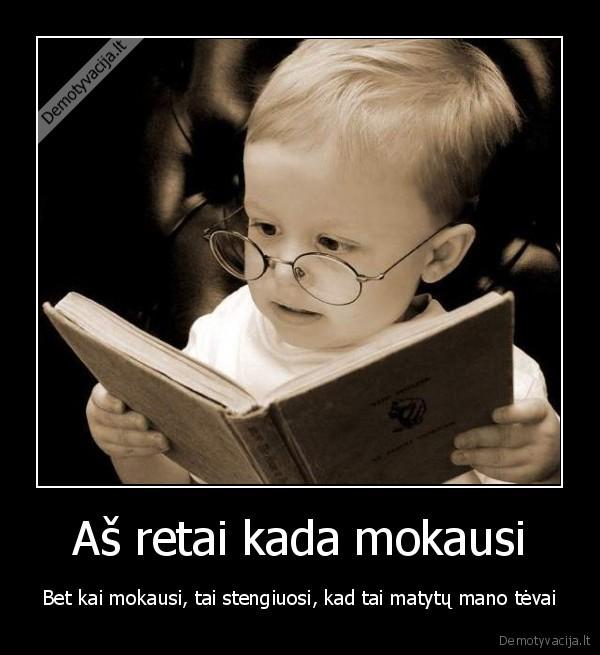 Aš retai kada mokausi..
