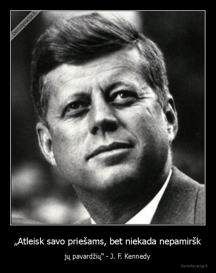 Atleisk savo priesams bet niekada nepamirsk ju pavardziu J. F. Kennedy