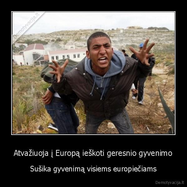 Atvaziuoja i Europa ieskoti geresnio gyvenimo Susika gyvenima visiems europieciams