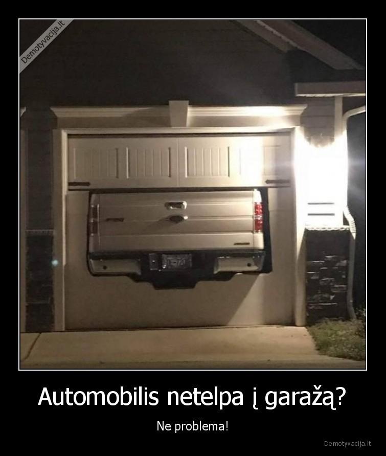 Automobilis netelpa i garaza Ne problema