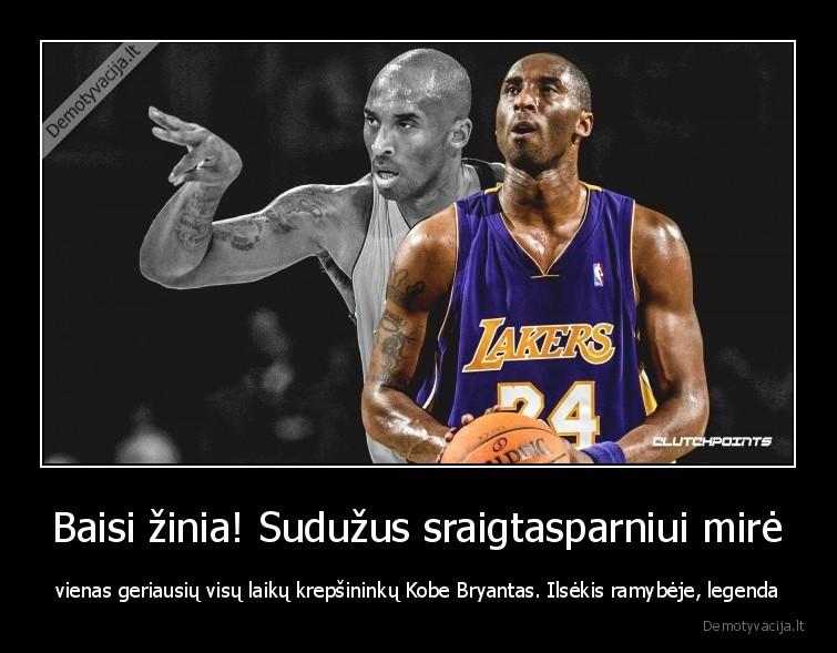 Baisi zinia Suduzus sraigtasparniui mire vienas geriausiu visu laiku krepsininku Kobe Bryantas. Ilsekis ramybeje legenda