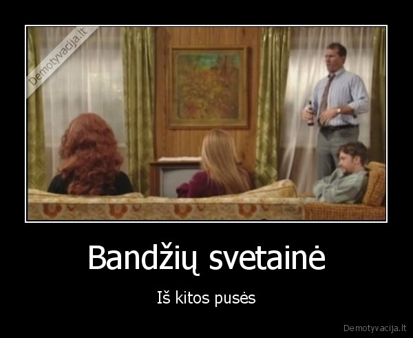 Bandziu svetaine Is kitos puses