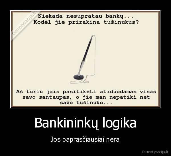 Bankininku logika Jos paprasciausiai nera