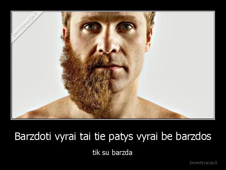 Barzdoti vyrai tai tie patys vyrai be barzdos tik su barzda