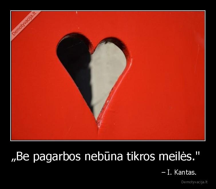 Be pagarbos nebuna tikros meiles. I. Kantas