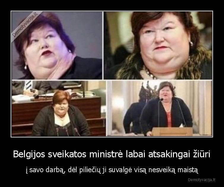 Belgijos sveikatos ministre labai atsakingai ziuri i savo darba del pilieciu ji suvalge visa nesveika maista