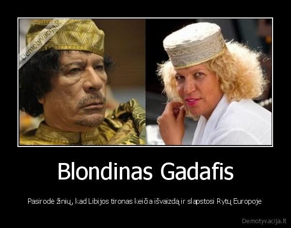 Blondinas Gadafis - Pasirodė žinių, kad Libijos tironas keičia išvaizdą ir slapstosi Rytų Europoje
