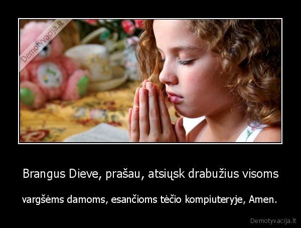 Brangus Dieve prasau atsiusk drabuzius visoms vargsems damoms esancioms tecio kompiuteryje Amen