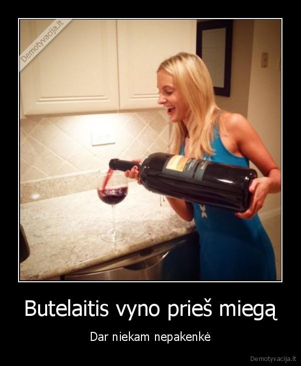Butelaitis vyno pries miega Dar niekam nepakenke