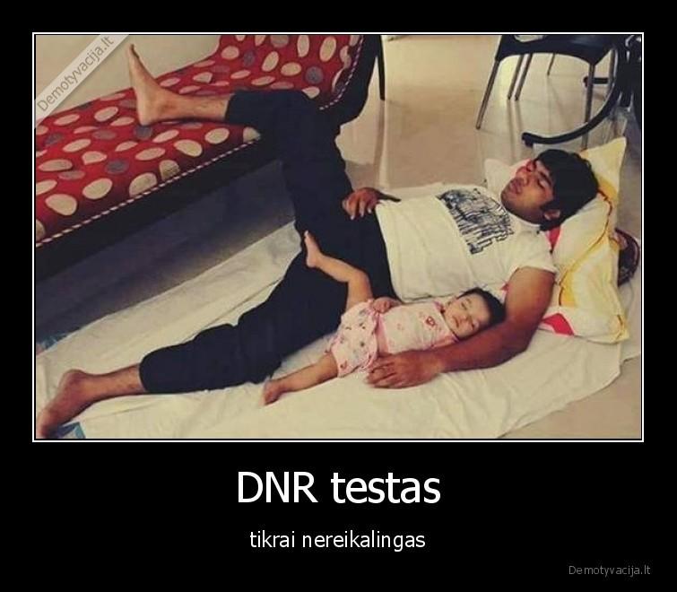DNR testas tikrai nereikalingas