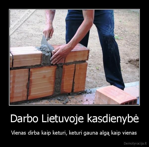 Darbo Lietuvoje kasdienybe Vienas dirba kaip keturi keturi gauna alga kaip vienas