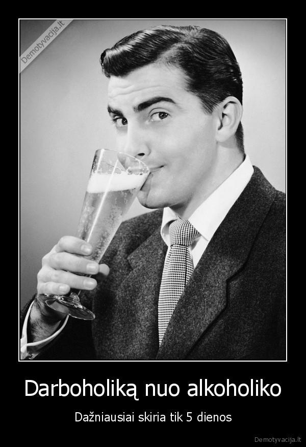 Darboholika nuo alkoholiko Dazniausiai skiria tik 5 dienos