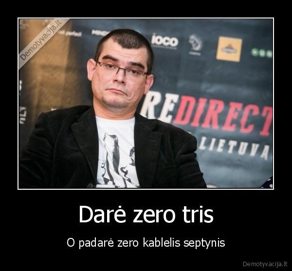 Dare zero tris O padare zero kablelis septynis