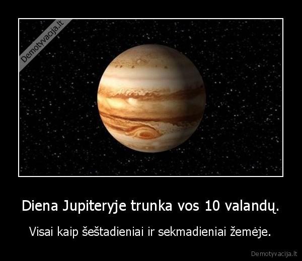 Diena Jupiteryje trunka vos 10 valandu. Visai kaip sestadieniai ir sekmadieniai zemeje
