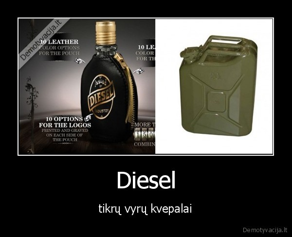 Diesel - tikrų vyrų kvepalai.