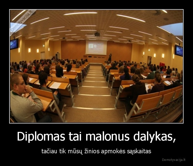 Diplomas tai malonus dalykas taciau tik musu zinios apmokes saskaitas