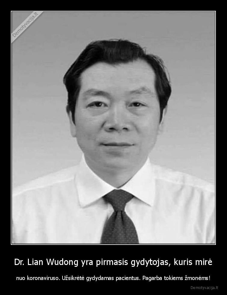 Dr. Lian Wudong yra pirmasis gydytojas kuris mire nuo koronaviruso. Uzsikrete gydydamas pacientus. Pagarba tokiems zmonems