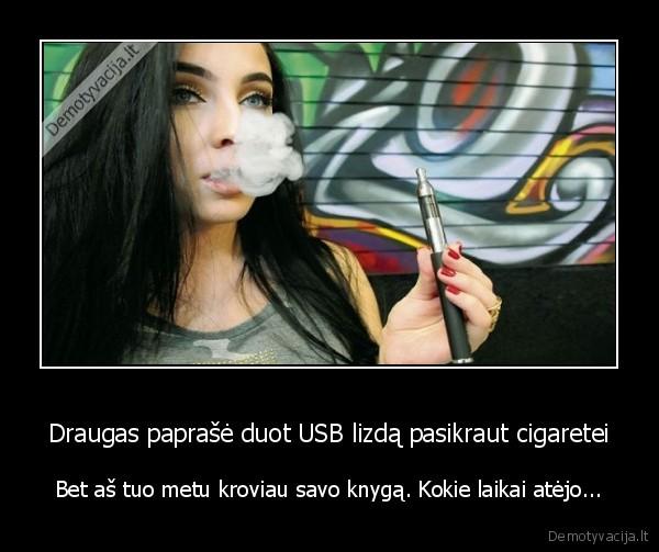 Draugas paprašė duot USB lizdą pasikraut cigaretei..
