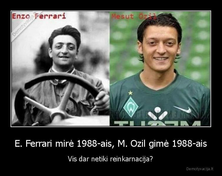 E. Ferrari mire 1988 ais M. Ozil gime 1988 ais Vis dar netiki reinkarnacija
