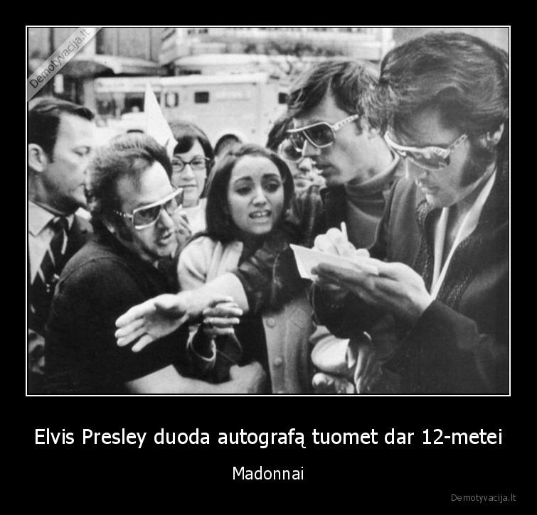 Elvis Presley duoda autografa tuomet dar 12 metei Madonnai