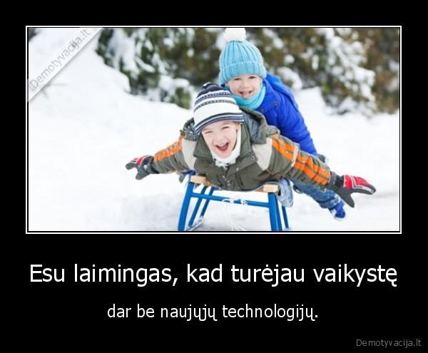 Esu laimingas kad turejau vaikyste dar be naujuju technologiju