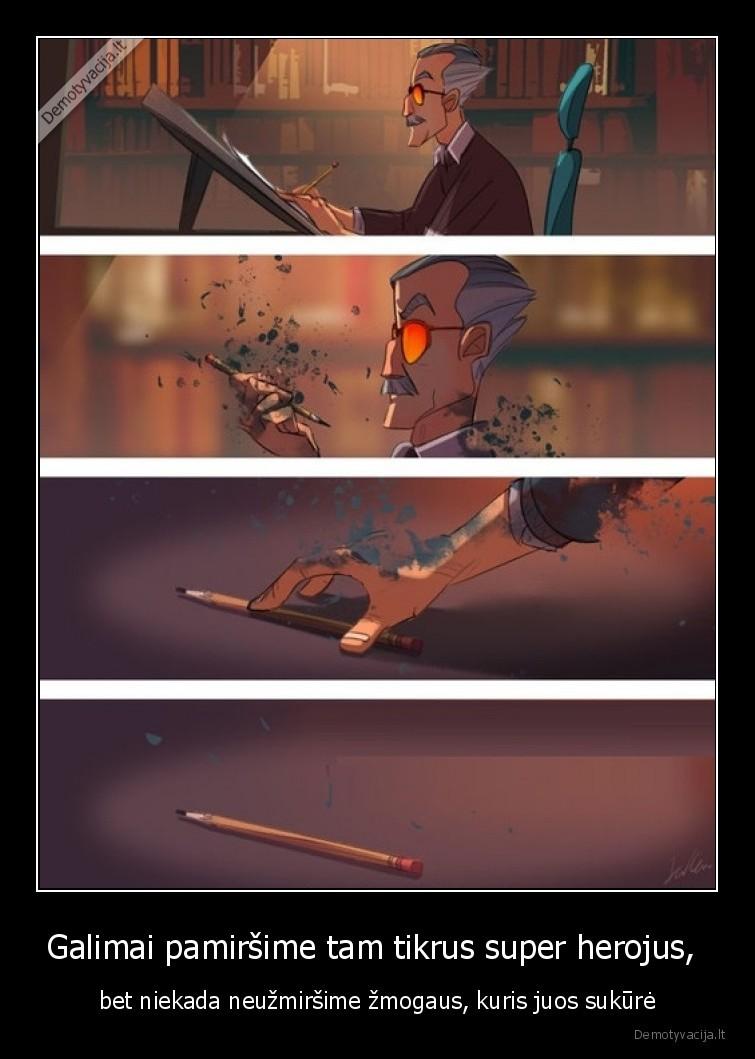 Galimai pamirsime tam tikrus super herojus bet niekada neuzmirsime zmogaus kuris juos sukure