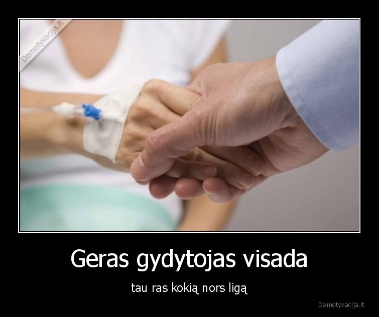Geras gydytojas visada tau ras kokia nors liga