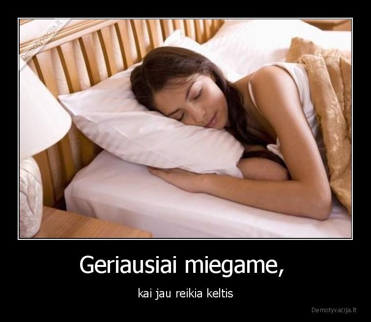Geriausiai miegame kai jau reikia keltis