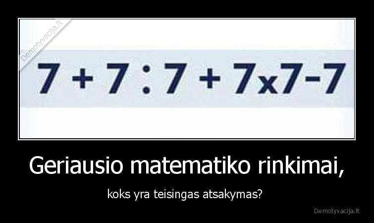 Geriausio matematiko rinkimai koks yra teisingas atsakymas