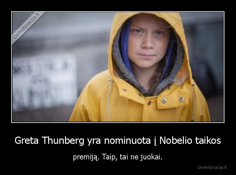 Greta Thunberg yra nominuota i Nobelio taikos premija. Taip tai ne juokai