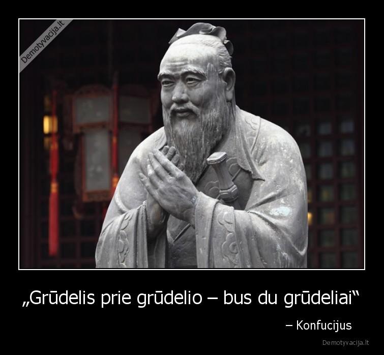 Grudelis prie grudelio bus du grudeliai Konfucijus