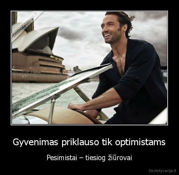 Gyvenimas priklauso tik optimistams Pesimistai tiesiog ziurovai
