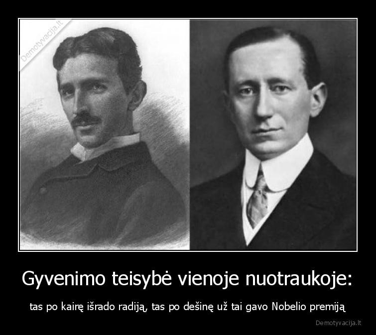 Gyvenimo teisybe vienoje nuotraukoje tas po kaire isrado radija tas po desine uz tai gavo Nobelio premija