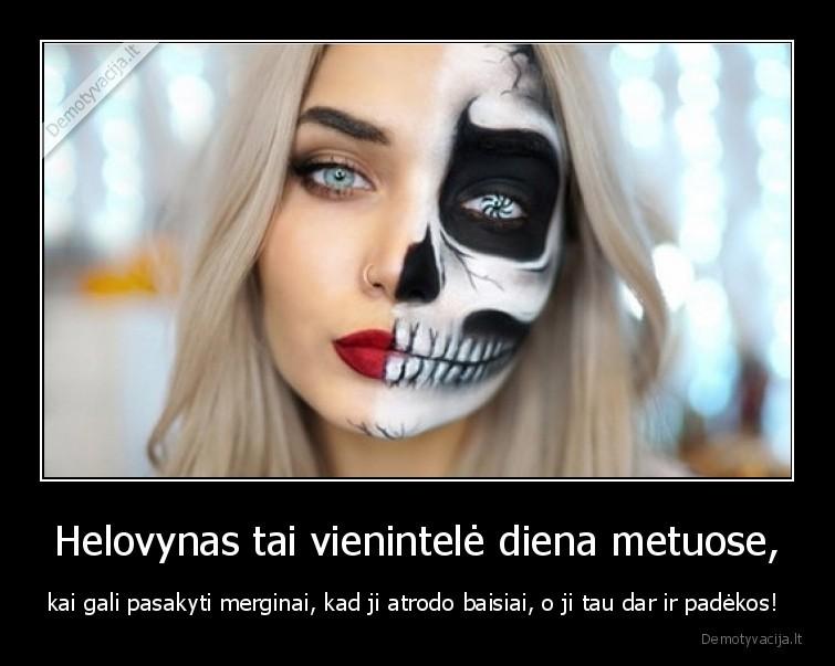 Helovynas tai vienintele diena metuose kai gali pasakyti merginai kad ji atrodo baisiai o ji tau dar ir padekos