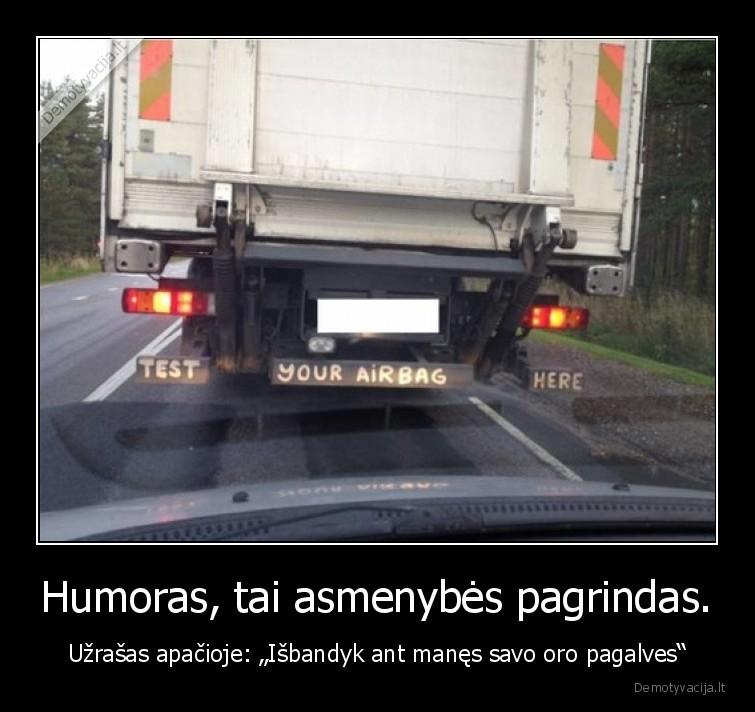 Humoras tai asmenybes pagrindas. Uzrasas apacioje Isbandyk ant manes savo oro pagalves